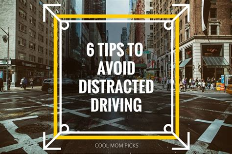 6 Smart Tips To Prevent Distracted Driving  Cool Mom Picks