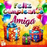 Cumpleaños feliz amiga para compartir DeCumple net