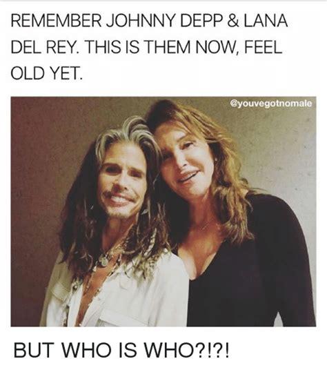 Lana Del Rey Memes - 25 best memes about feeling old feeling old memes