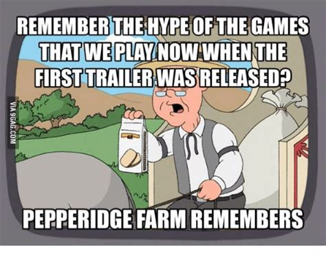 Play All The Games Meme - remember the hype of the games thatwe play now when the first trailer was released pepperidge