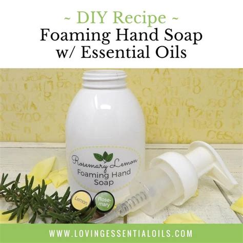 diy foaming hand soap  essential oils rosemary lemon