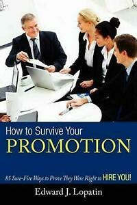 How To Survive Your Promotion 85 Sure Fire Ways To Prove