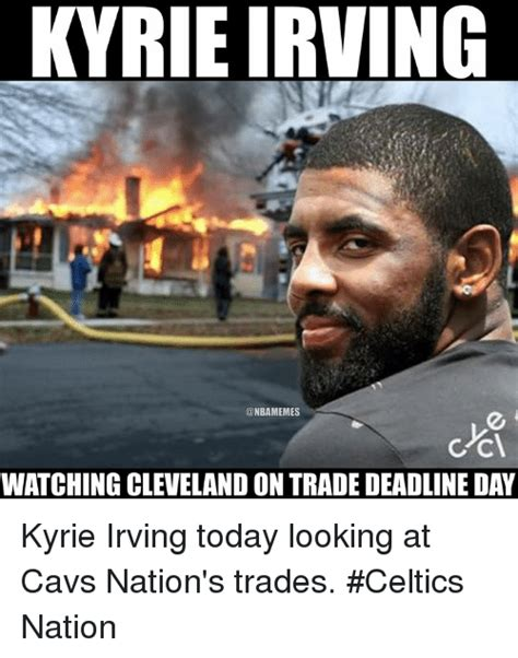 Kyrie Irving Memes - kyrie irving watching cleveland on trade deadline day kyrie irving today looking at cavs nation