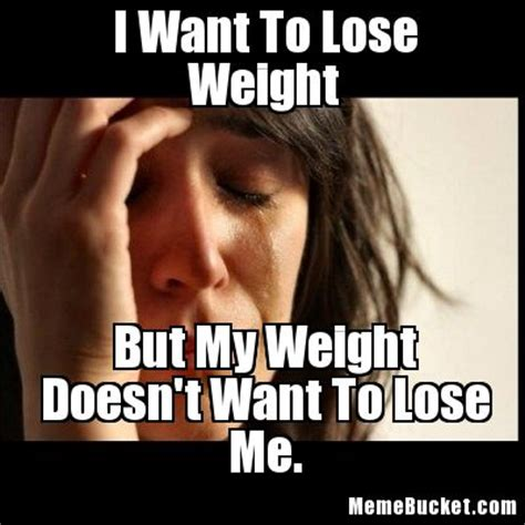 Weight Loss Meme - i want to lose weight create your own meme