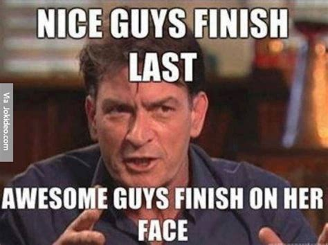 Nice Pic Meme - nice guys finish last meme memes