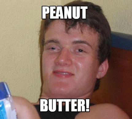 Peanut Butter Meme - meme creator peanut butter meme generator at memecreator org