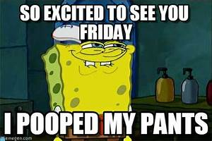 Bob's Excited, So Excited To See You Friday on Memegen