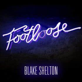 blake shelton produced movie blake shelton footloose lyrics genius lyrics