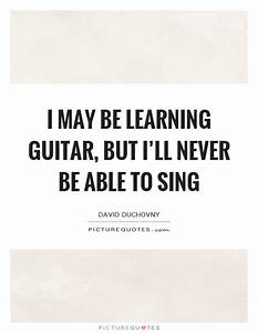 I may be learni... Guitar Singing Quotes