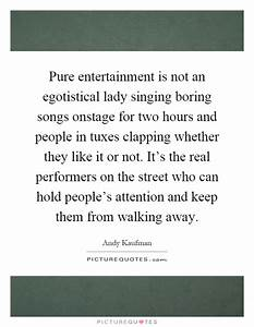 Pure entertainm... Boring Song Quotes