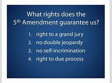 Rights of the Accused The 5th Amendment
