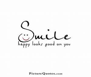 Smile, happy looks good on you | Picture Quotes