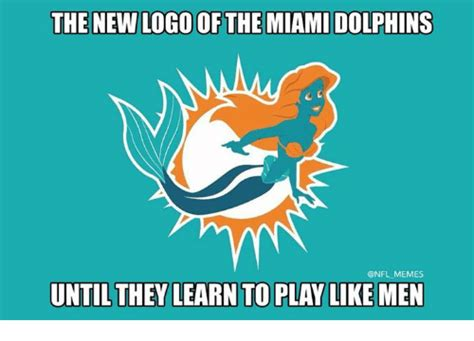 Miami Dolphins Memes - the new logo of the miami dolphins nam memes until they learn to play like men meme on sizzle