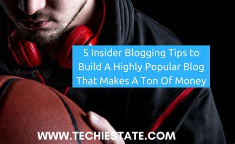 5 Insider Blogging Tips To Build A Highly Popular Blog