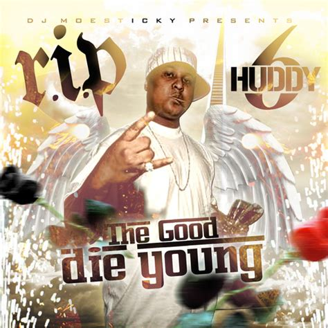 artists  good die young rip huddy  hosted