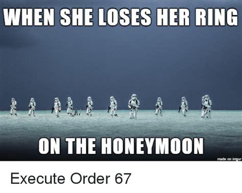Honeymoon Meme - when she loses her ring on the honeymoon made on imgur execute order 67 honeymoon meme on sizzle