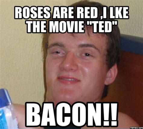 Roses Are Red Meme - roses are red i lke the movie quot ted quot bacon