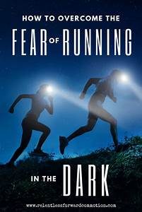 how, to, overcome, the, fear, of, running, in, the, dark