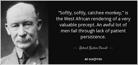 robert baden powell quote softly softly catchee monkey