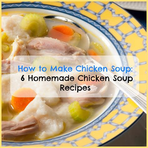 soups to make how to make chicken soup 6 homemade chicken soup recipes mrfood com