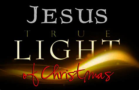 jesus the true light of christmas loving the word with