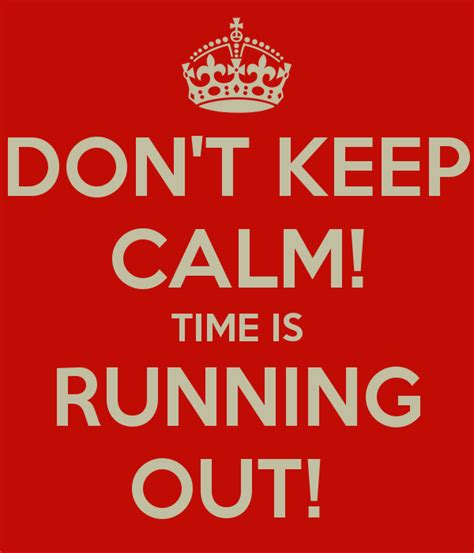 don t keep calm time is running out poster becky keep calm o matic