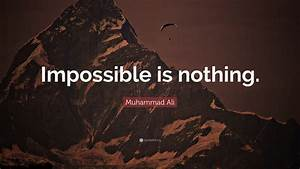 """Muhammad Ali Quote: """"Impossible is nothing."""" (26 ..."""