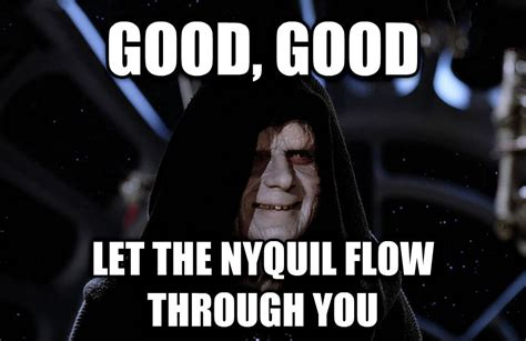 Nyquil Meme - livememe com emperor palpatine good good let the hate flow through you