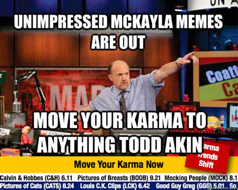 Moving Out Meme - unimpressed mckayla memes are out move your karma to anything todd akin mad karma with jim