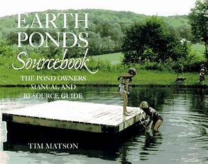 The Earth Ponds Sourcebook  The Pond Owner U2019s Manual And