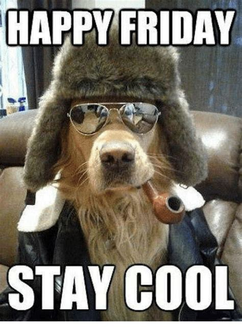 Keep Cool Meme - happy friday stay cool friday meme on me me