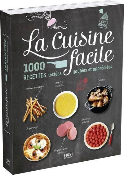 livres de cuisine livre la cuisine facile 1000 recettes testées goûtées