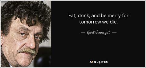 kurt vonnegut quote eat drink   merry
