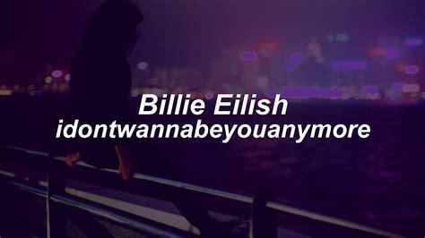 Idontwannabeyouanymore // Billie Eilish (lyrics)