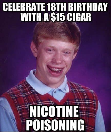 18th Birthday Meme - celebrate 18th birthday with a 15 cigar on memegen