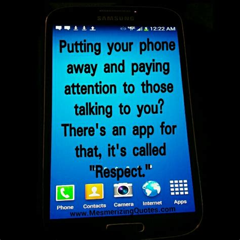 what to do on your phone put your phone away pay attention to those talking to