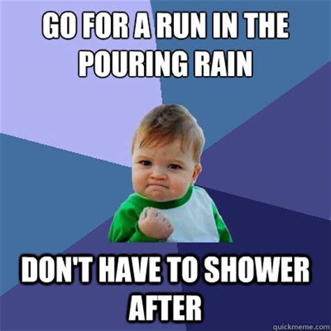 Rain Meme - go for a run in the pouring rain don t have to shower after success kid quickmeme