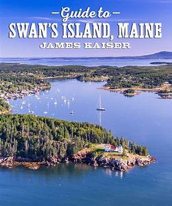 Guide To Beautiful Swan U0026 39 S Island  Maine  Things To Do  Places To Eat  Hotels  U0026 Lodging