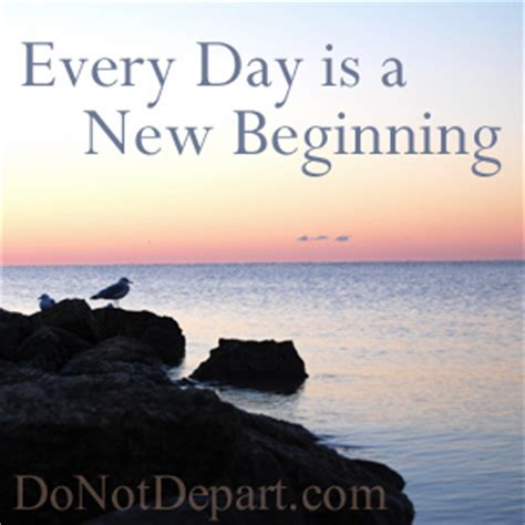 Every Day Is A New Beginning  Do Not Depart