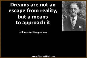 Dreams are not ... Somerset Maugham Poverty Quotes