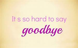 Hard To Say Goodbye Quotes. QuotesGram
