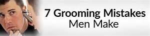 7 Grooming Mistakes Men Make