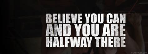Believe You Can And You Are Halfway There  Fb Cover Photo