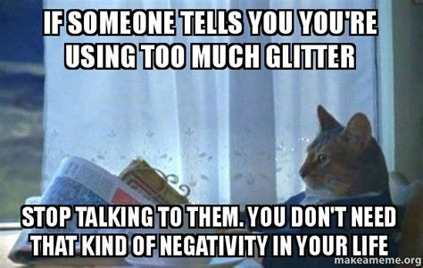 Glitter Meme - if someone tells you you re using too much glitter stop talking to them you don t need that
