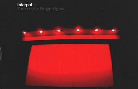 interpol turn on the bright lights examining interpol s lyrics ten years after turn on the