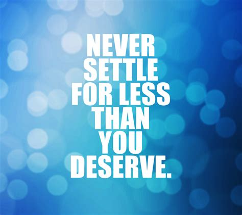 For Less by Never Settle For Less Than You Deserve Quotivee