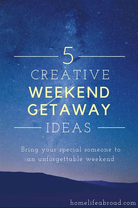 Weekend Getaway Ideas by 5 Creative Weekend Getaway Ideas Home Abroad
