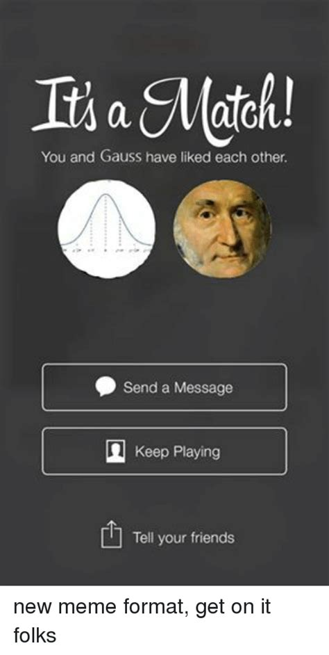 Memes In Text Form - you and gauss have liked each other send a message keep playing tell your friends new meme