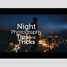 Night Photography Tips And Tricks Youtube