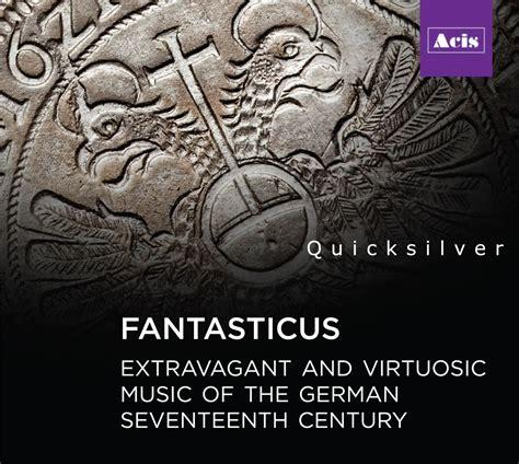quicksilver fantasticus extravagant virtuosic